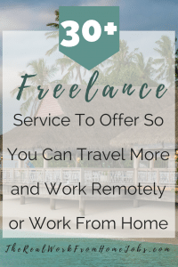 30+ freelance Service To Offer So You Can Travel More and Work Remotely or Work From Home pinterest real work from home jobs