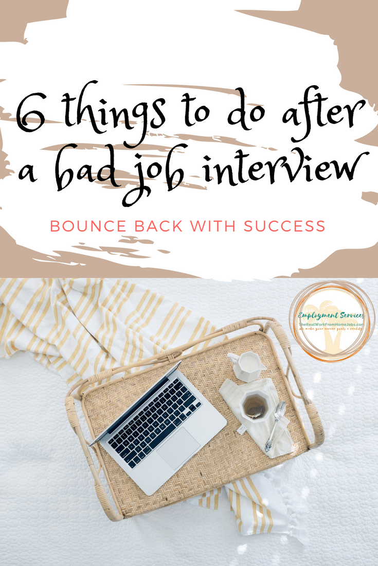 6 Things To Do After A Bad Job Interview Job interviews can be a very stressful process which may cause an unfortunate bad job interview to occur.The biggest mistake in an interview in not being fully prepared.