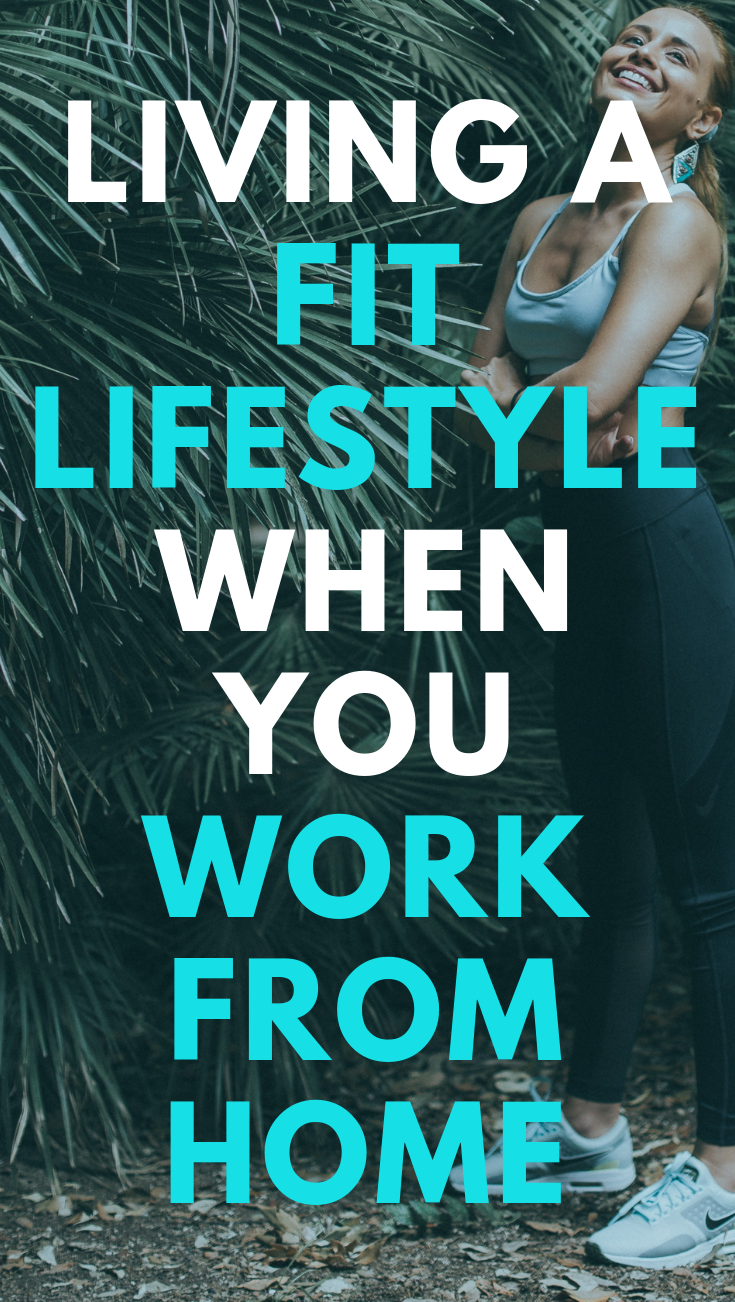 Living a fit healthy lifestyle when you work from home
